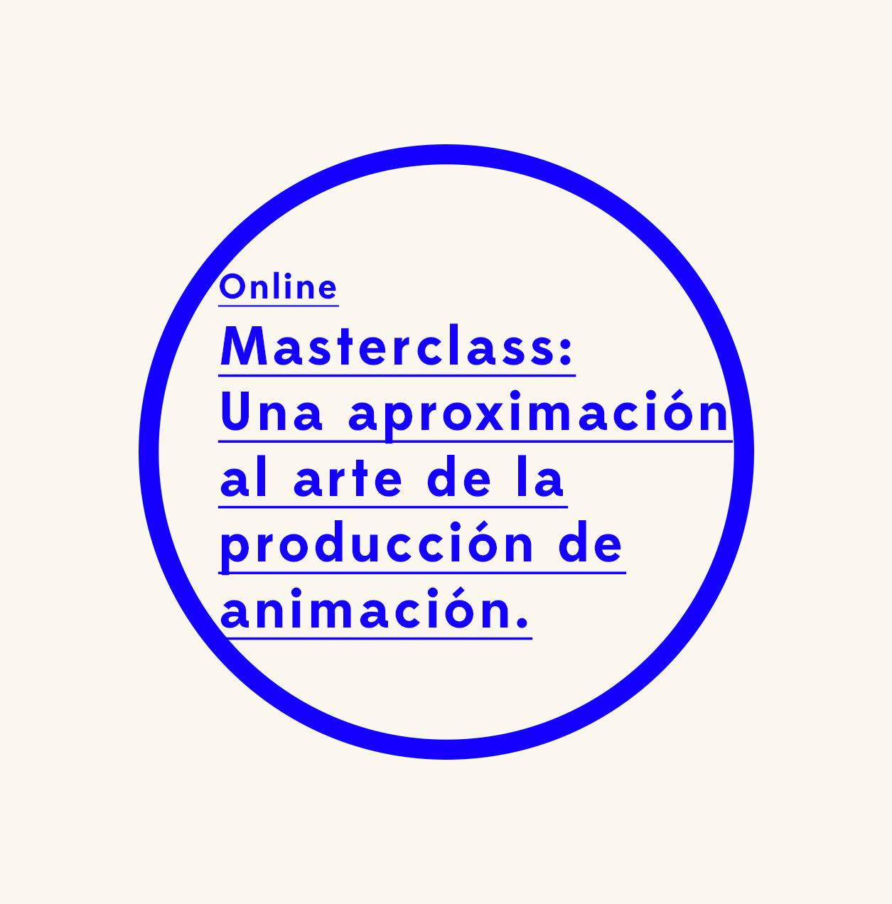 Masterclass online: Una aproximación al Arte de la Producción de Animación