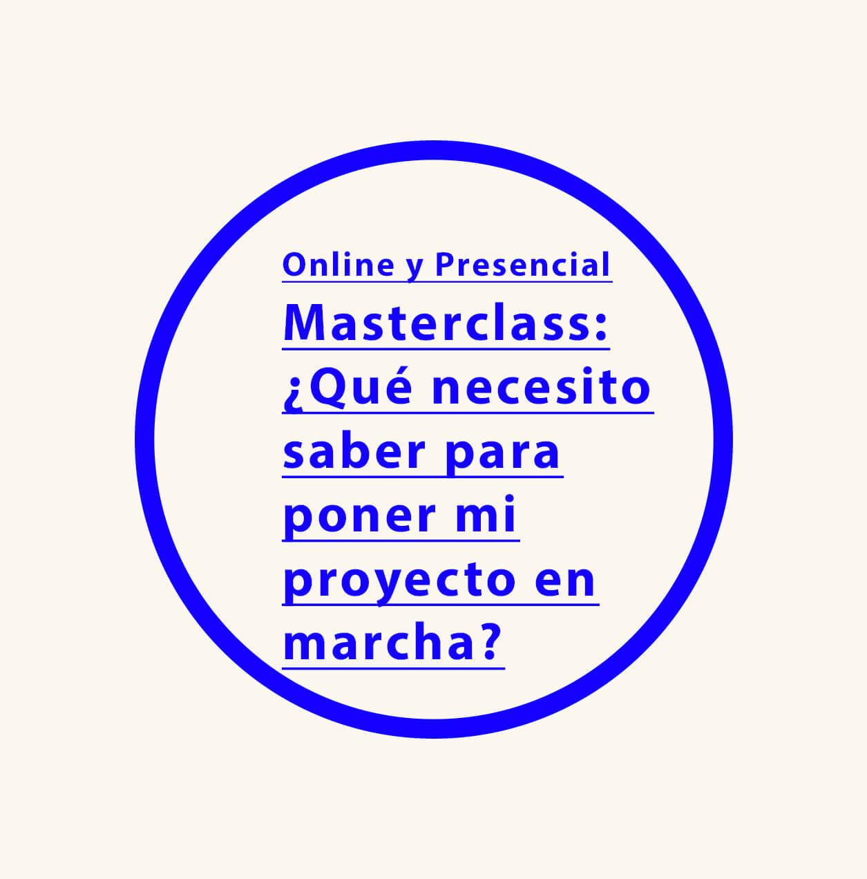 Masterclass online: ¿Qué necesito saber para poner mi proyecto en marcha?