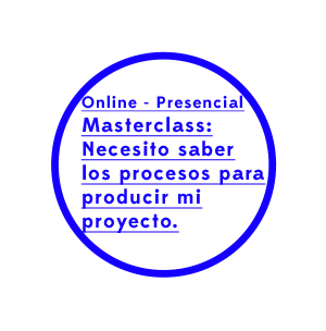 Masterclass online y presencial: Necesito saber los procesos para producir mi proyecto