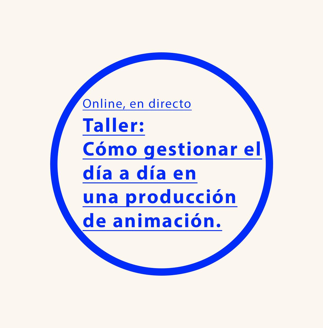 Taller ONLINE en directo: Cómo gestionar el día a día en una producción de animación