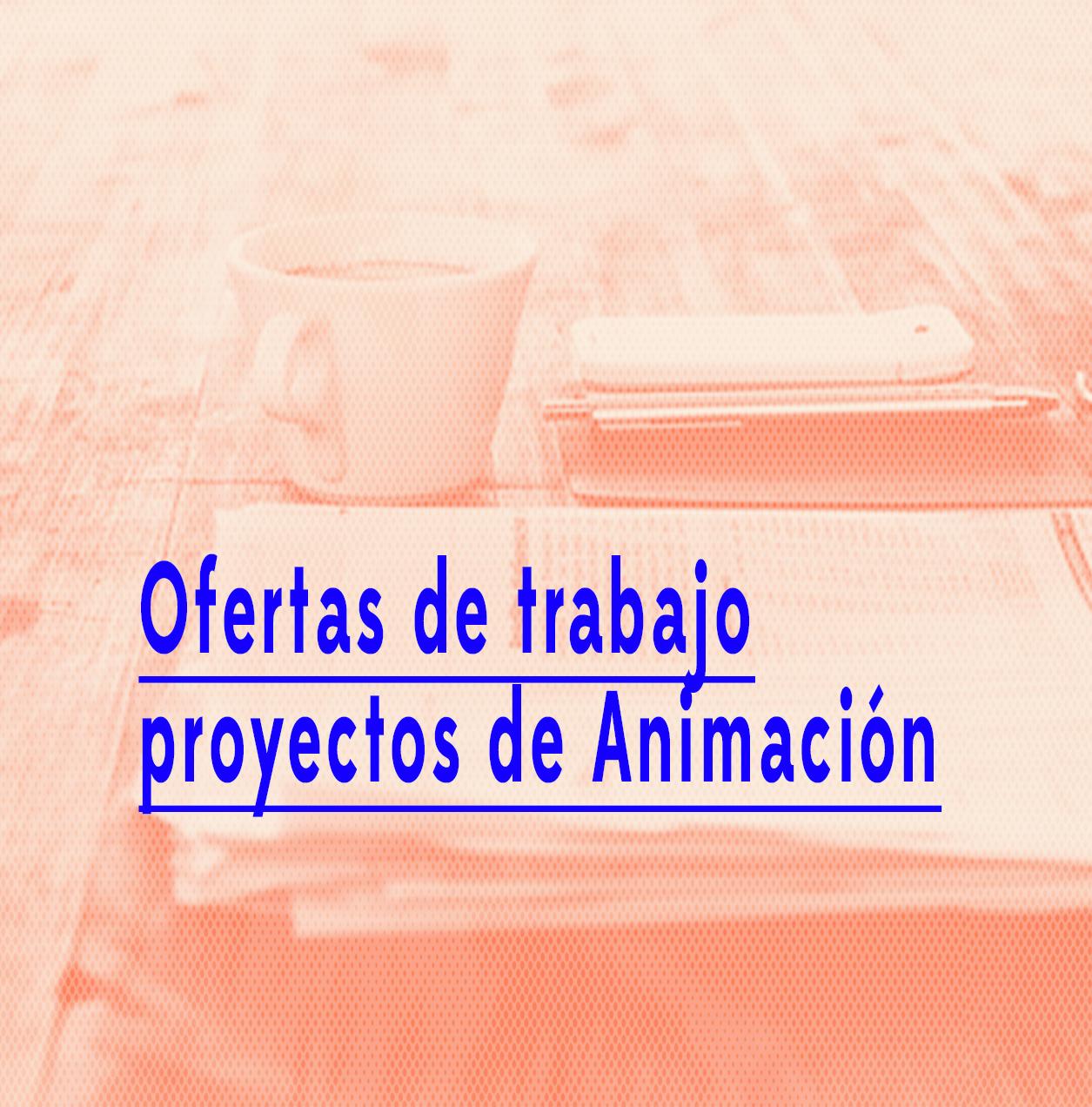 Ofertas de trabajo para proyectos de animación y videojuegos