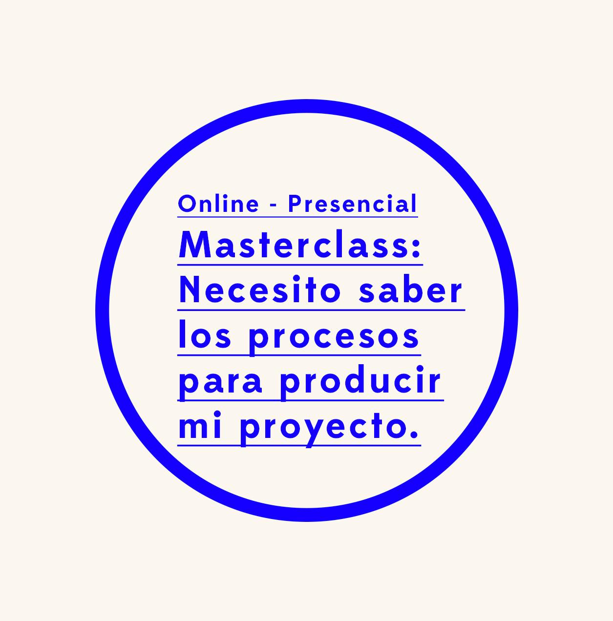 Masterclass online en directo: Necesito saber los procesos para producir mi proyecto