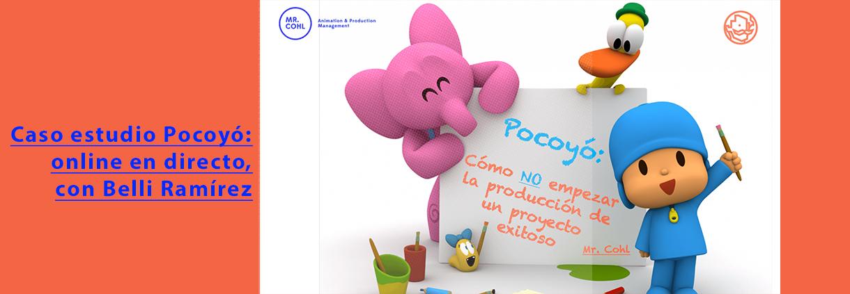 Caso estudio Pocoyó, online en directo, con Belli Ramírez